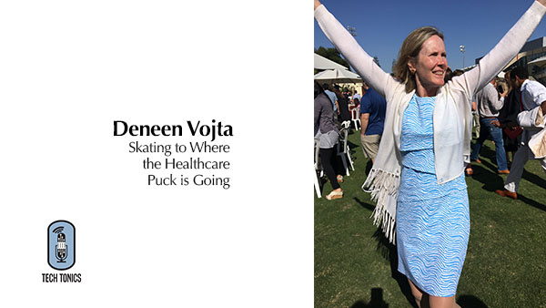 Tech Tonics: Deneen Vojta – Skating to Where the Healthcare Puck is Going