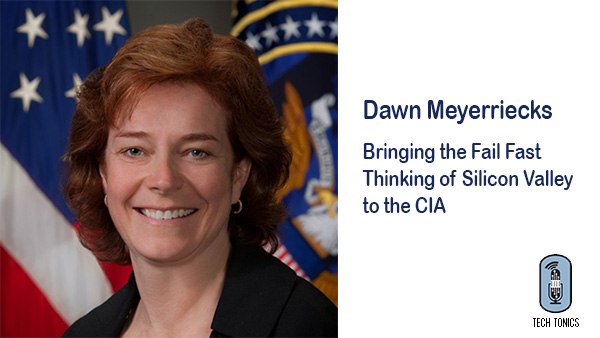 Tech Tonics: Dawn Meyerriecks – Bringing the Fail Fast Thinking of Silicon Valley to the CIA