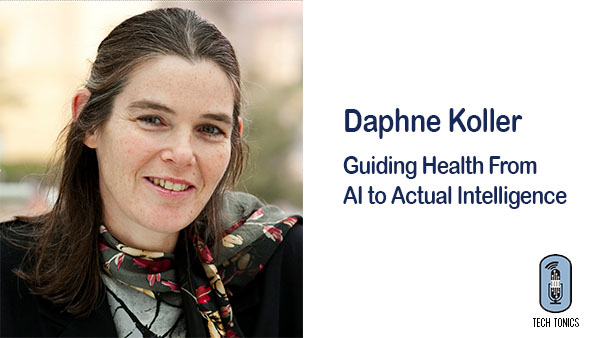 Tech Tonics: Daphne Koller – Guiding Health From AI to Actual Intelligence