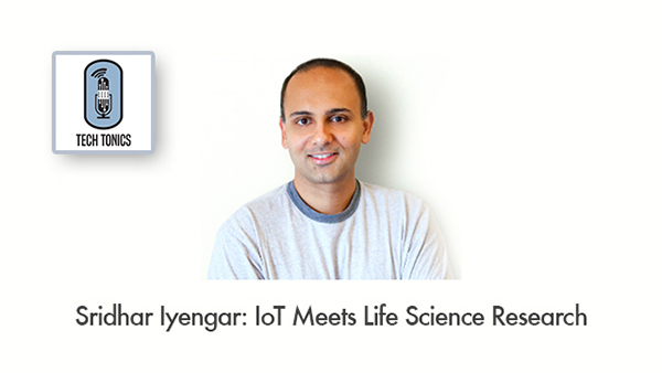 Tech Tonics: Sridhar Iyengar on IoT Meets Life Science Research
