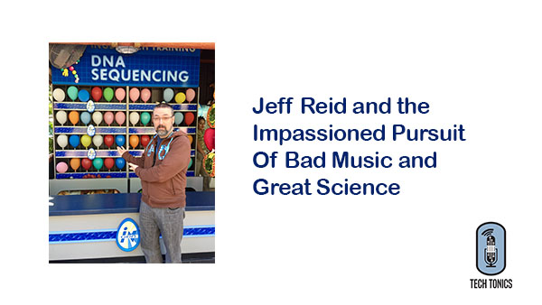 Tech Tonics: Jeff Reid and the Impassioned Pursuit Of Bad Music and Great Science