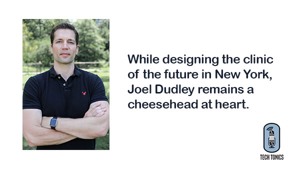 Tech Tonics: While Designing the Clinic of the Future In New York, Joel Dudley Remains a Cheesehead at Heart
