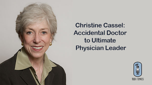 Tech Tonics: Chris Cassel, Accidental Doctor to Ultimate Physician Leader
