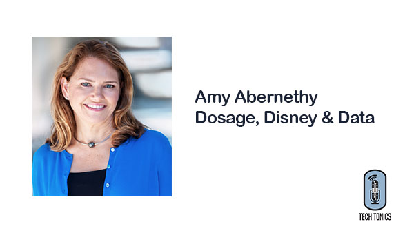 Tech Tonics: Amy Abernethy – Dosage, Disney & Data