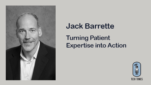 Tech Tonics: Jack Barrette – Turning Patient Expertise into Action
