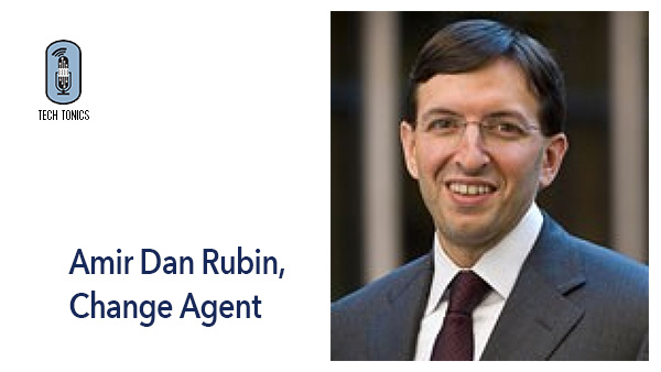 Tech Tonics: Amir Dan Rubin, Change Agent